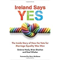 Ireland Says Yes: The Inside Story of How the Vote for Marriage Equality Was Won