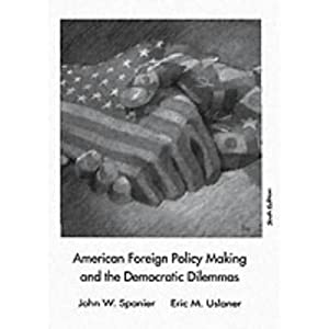 American Foreign Policy Making and the Democratic Dilemmas (6th Edition)