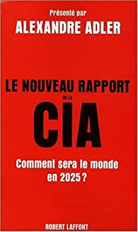 Le nouveau rapport de la CIA : Comment sera le monde en 2025 ? par National intelligence council Etats-Unis