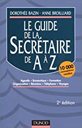 Le guide de la secrétaire de A à Z : Agenda, bureautique, formation, organisation, réunions, téléphone, voyages