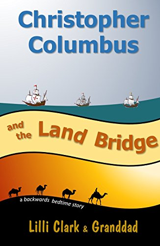 Christopher Columbus and the Land Bridge: a backwards bedtime epic story
