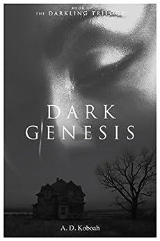 Dark Genesis (The Darkling Trilogy Book 1) by [Koboah, A D]