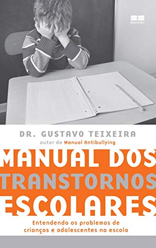 Manual dos transtornos escolares: Entendendo os problemas de crianças e adolescentes na escola