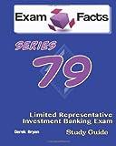 Exam Facts Series 79 Limited Representative Investment Banking Exam Study Guide, Derek Bryan, 148404780X