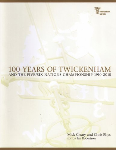 Download 100 Years of Twickenham: And the Five / Six Nations Championship 1910-2010 ebook