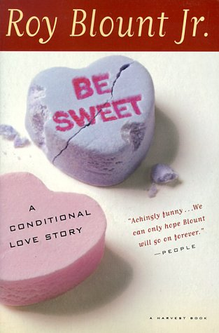 Be Sweet: A Conditional Love Story - Roy Blount Jr.