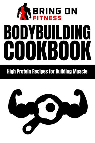 Bodybuilding Cookbook: High Protein Recipes for Building Muscle by BOF