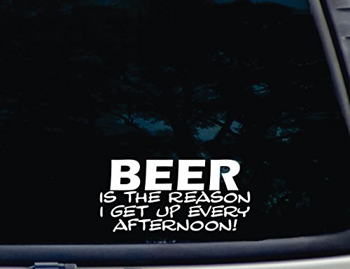 beer-is-the-reason-i-get-up-every-afternoon-7-1-4-x-3-1-2-die-cut-vinyl-decal-for-window-car-truck-t