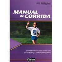 Manual De Corrida. Licoes Essênciais Para Correr Com Saude E Atingir Melhor Desempenho