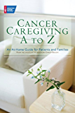 Cancer Caregiving A-to-Z: An At-Home Guide for Patients and Families