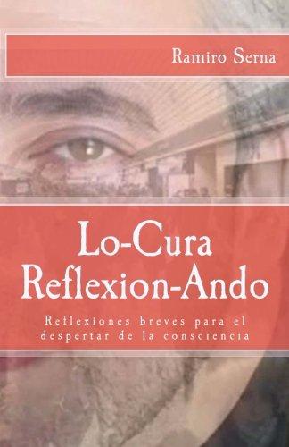 Download Lo-cura reflexion-ando: Reflexiones breves para el despertar de la consciencia (Spanish Edition) ebook