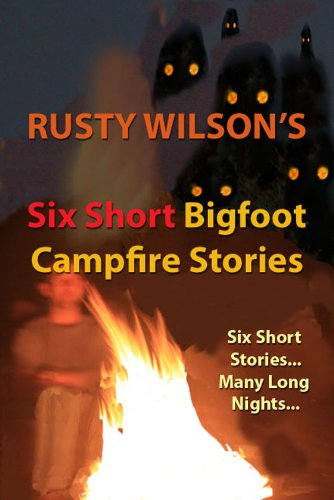 Six Short Bigfoot Campfire Stories (Collection #4)