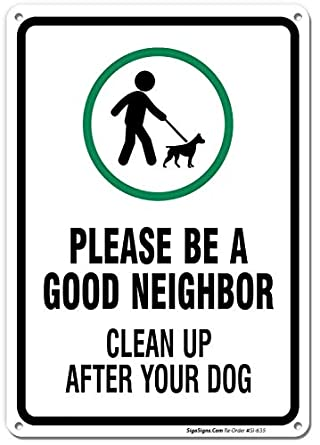 Clean Up After Your Dog Sign, Be A Good Neighbor Sign, 10x14 Rust Free  40  Aluminum UV Printed, Easy to Mount Weather Resistant Long Lasting Ink Made