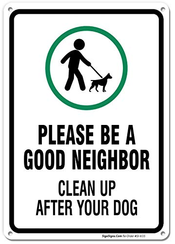 Clean Up After Your Dog Sign, Be A Good Neighbor Sign, 10x14 Rust Free .40 Aluminum UV Printed, Easy to Mount Weather Resistant Long Lasting Ink Made in USA by - Up Your Pick After Dog Sign
