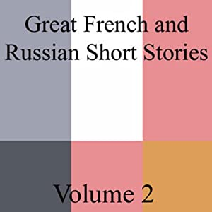 Great French and Russian Short Stories, Volume 2 Hörbuch