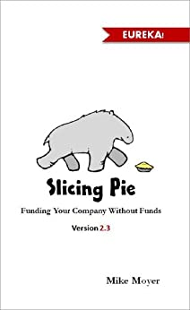 Slicing Pie: Fund Your Company Without Funds by [Moyer, Mike]