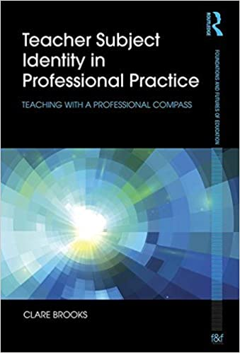 Teacher Subject Identity in Professional Practice: Teaching with a professional compass (Foundations and Futures of Education) by Clare Brooks (2016-04-12)