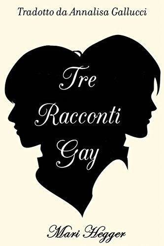 Tre racconti gay (Italian Edition)