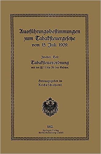 Ausführungsbestimmungen zum Tabaksteuergesetze vom 15. Juli 1909: Zweiter Teil: Tabaksteuerordnung (German Edition)