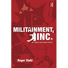 Militainment, Inc.: War, Media, and Popular Culture by Roger Stahl (2009-11-26)