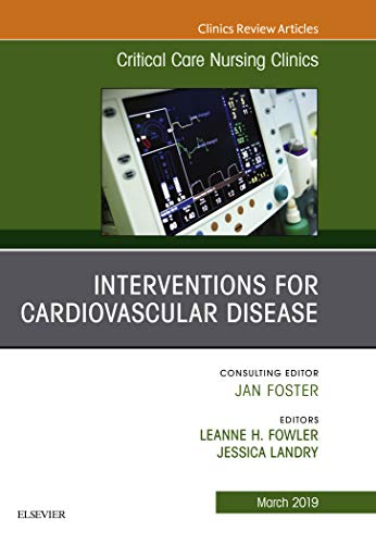 - Interventions for Cardiovascular Disease, An Issue of Critical Care Nursing Clinics of North America, E-Book (The Clinics: Nursing 31)