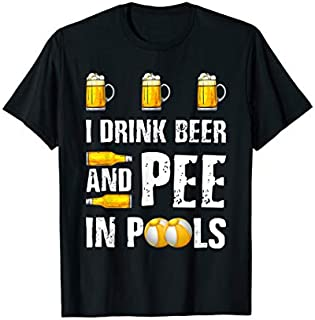 I Drink Beer And Pee In Pools  Beer Lovers Gift T-shirt | Size S - 5XL