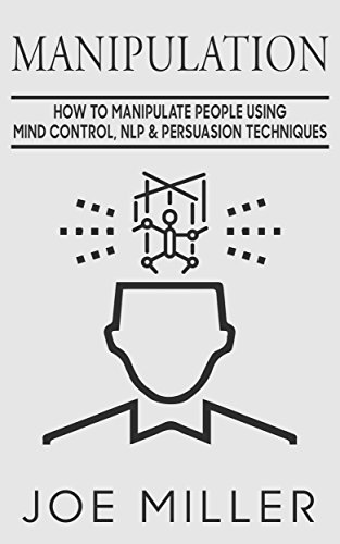 Manipulation: How To Manipulate People Using Mind Control, NLP & Persuation Techniques (Body Language,Persuasion,Manipulation,Confidence Book 4) ()