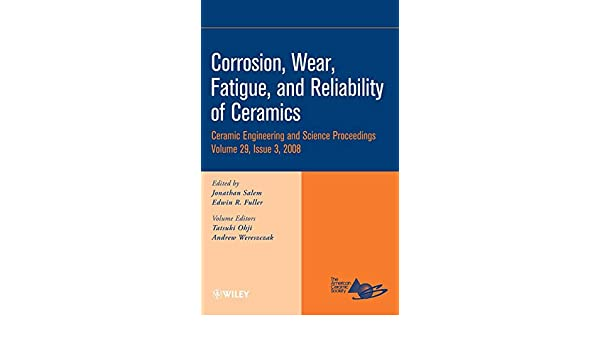 Fatigue Wear Corrosion and Reliability of Ceramics