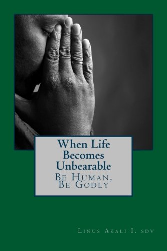 When Live Becomes Unbearable: Be Human, Be Godly (4) (Volume 1) pdf