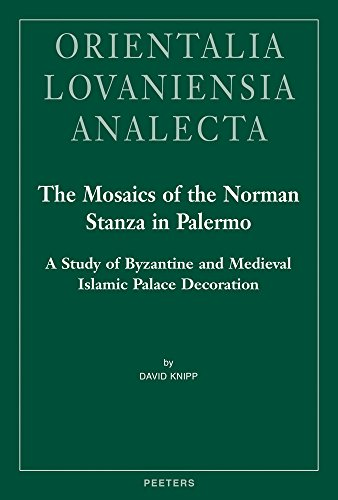 The Mosaics of the Norman Stanza in Palermo: A Study of Byzantine and Medieval Islamic Palace Decoration (Bibliotheque De Byzantion) Byzantine Mosaic