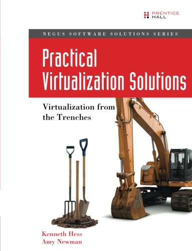 Practical Virtualization Solutions: Virtualization from the Trenches: Virtualization from the Trenches