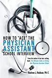 """How To """"Ace"""" The Physician Assistant School"""