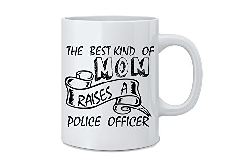 The Best Kind Of Mom Raises A Police Officer - Funny Police Mug - 11 oz White Coffee Mug - Great Novelty Gift for Police Officers, Mom, Dad, Co-Worker, Boss ()