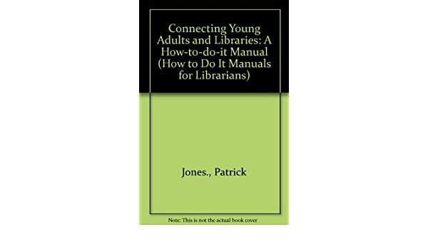 Connecting Young Adults and Libraries A How-To-Do-It Manual