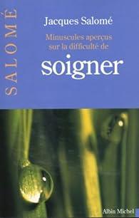 Minuscules aperçus sur la difficulté de soigner par Jacques Salomé