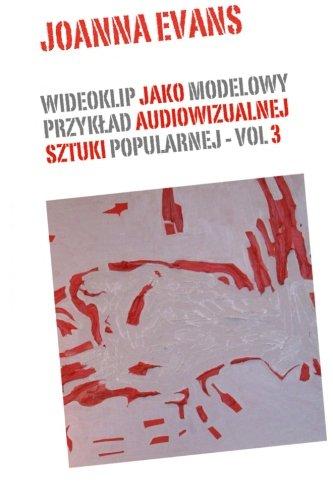 Music Videos As Audiovisual Art - Vol 3: Music Videos in The World Of Popular Culture (Volume 3) (Polish Edition)