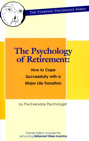 The Psychology of Retirement: How to Cope Successfully with a Major Life Transition (Everyday Psychology)