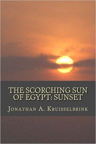 The Scorching Sun of Egypt-Sunset (Volume 3): Jonathan A Kruisselbrink: 9781523235087: Amazon.com: Books