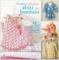 Amazon.it  Come realizzare abiti per bambini - Emma Hardy - Libri b4daac0d5cc