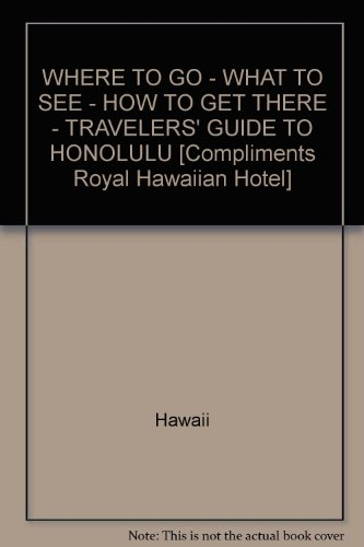 WHERE TO GO - WHAT TO SEE - HOW TO GET THERE - TRAVELERS' GUIDE TO HONOLULU [Compliments Royal Hawaiian Hotel] (Royal Hawaiian Honolulu)