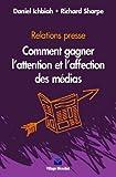 img - for Relations presse : comment gagner l'affection et l'attention des medias book / textbook / text book