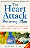 The Heart Attack Recovery Plan The Positive Approach To Managing You Lifestyle