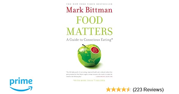 Food matters a guide to conscious eating with more than 75 recipes food matters a guide to conscious eating with more than 75 recipes mark bittman 8601419007707 amazon books forumfinder Images