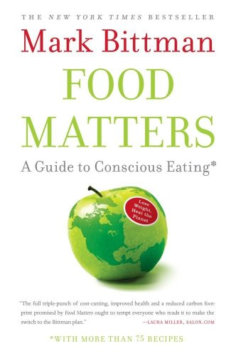 Food Matters: A Guide to Conscious Eating (2009) (Book) written by Mark Bittman