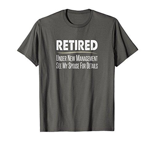 Mens Retired - Under New Management, See Spouse For Details Shirt 2XL Asphalt