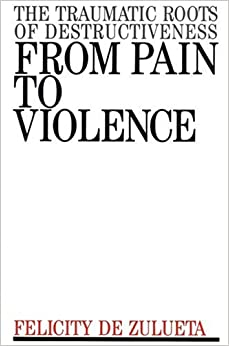Book From Pain To Violence: THE TRAUMATIC ROOTS OF DESTRUCTIVENESS