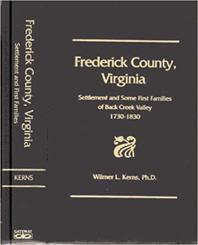 Frederick County, Virginia: Settlement and some first families of Back Creek Valley, 1730-1830