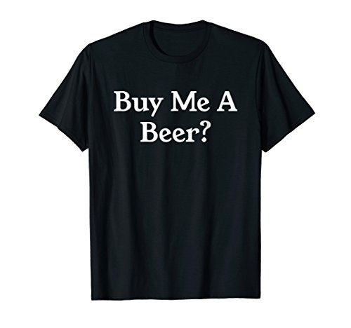 Buy Me a Beer Shirt,Funny Bachelor Bachelorette Party -