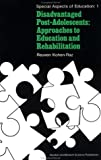 Disadvantaged Post-Adolescents : Approaches to Education and Rehabilitation, Kohen-Raz, Reuvan, 0677060106