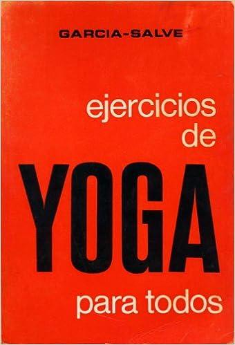 EJERCICIOS DE YOGA PARA TODOS: Amazon.es: GARCIA - SALVE: Libros